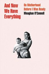 Meaghan-OConnell-2018books-And-Now-We-Have-Everything