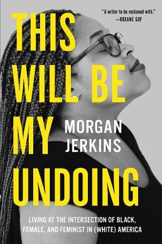 Morgan-Jerkins-2018books-My-Undoing